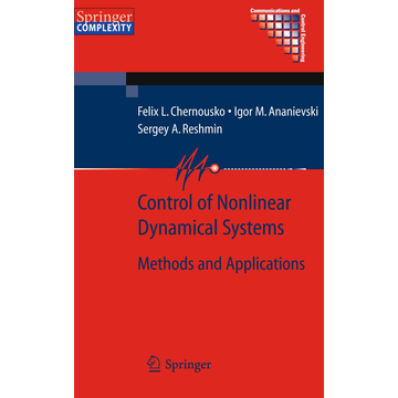 Felix L. Chernous'ko Control of Nonlinear Dynamical Systems - Methods and Applications