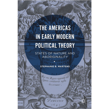 Stephanie B. Martens The Americas in Early Modern Political Theory - States of Nature and Aboriginality