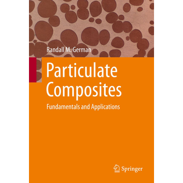 Randall M. German Particulate Composites - Fundamentals and Applications