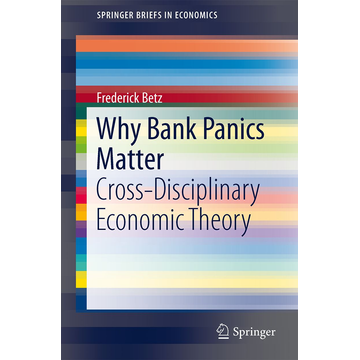 Frederick Betz Why Bank Panics Matter - Cross-Disciplinary Economic Theory