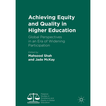 Springer International Publishing Achieving Equity and Quality in Higher Education - Global Perspectives in an Era of Widening Participation