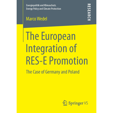 Marco Wedel The European Integration of RES-E Promotion - The Case of Germany and Poland