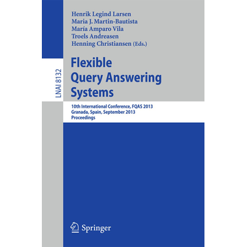 Springer Berlin Flexible Query Answering Systems - 10th International Conference, FQAS 2013, Granada, Spain, September 18-20, 2013. Proceedings
