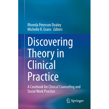 Springer International Publishing Discovering Theory in Clinical Practice - A Casebook for Clinical Counseling and Social Work Practice