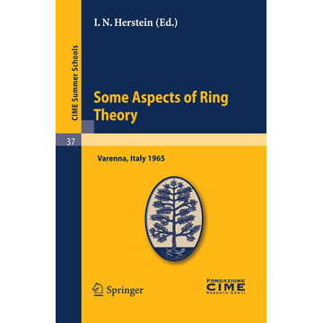Springer Berlin Some Aspects of Ring Theory - Lectures given at a Summer School of the Centro Internazionale Matematico Estivo (C.I.M.E.) held in Varenna (Como), Italy, August 23-31, 1965