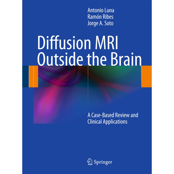 Antonio Luna Diffusion MRI Outside the Brain - A Case-Based Review and Clinical Applications