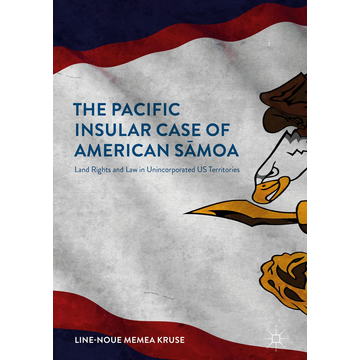 Line-Noue Memea Kruse The Pacific Insular Case of American Sāmoa - Land Rights and Law in Unincorporated US Territories