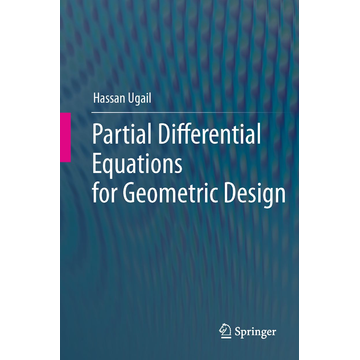 Hassan Ugail Partial Differential Equations for Geometric Design