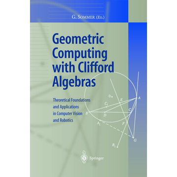 Springer Berlin Geometric Computing with Clifford Algebras - Theoretical Foundations and Applications in Computer Vision and Robotics