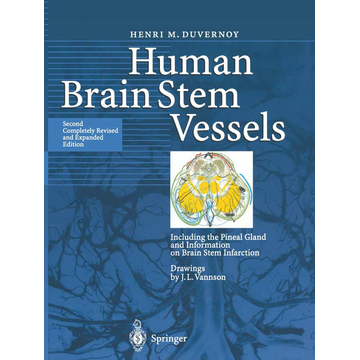 Henri M. Duvernoy Human Brain Stem Vessels - Including the Pineal Gland and Information on Brain Stem Infarction