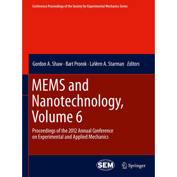 Springer US MEMS and Nanotechnology, Volume 6 - Proceedings of the 2012 Annual Conference on Experimental and Applied Mechanics