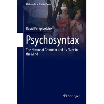 David Pereplyotchik Psychosyntax - The Nature of Grammar and its Place in the Mind