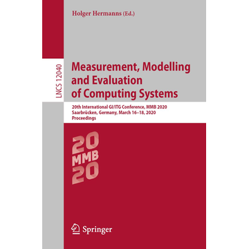 Springer International Publishing Measurement, Modelling and Evaluation of Computing Systems - 20th International GI/ITG Conference, MMB 2020, Saarbrücken, Germany, March 16–18, 2020, Proceedings