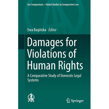 Springer International Publishing Damages for Violations of Human Rights - A Comparative Study of Domestic Legal Systems