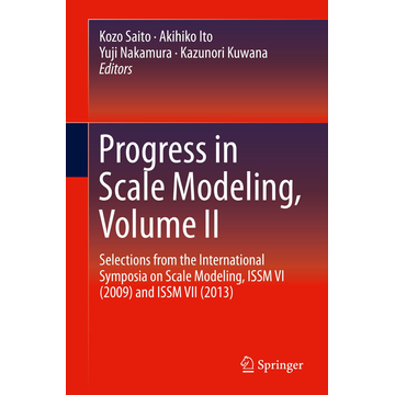 Springer International Publishing Progress in Scale Modeling, Volume II - Selections from the International Symposia on Scale Modeling, ISSM VI (2009) and ISSM VII (2013)