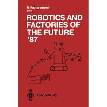 Springer Berlin Robotics and Factories of the Future '87 - Proceedings of the Second International Conference San Diego, California, USA July 28–31, 1987