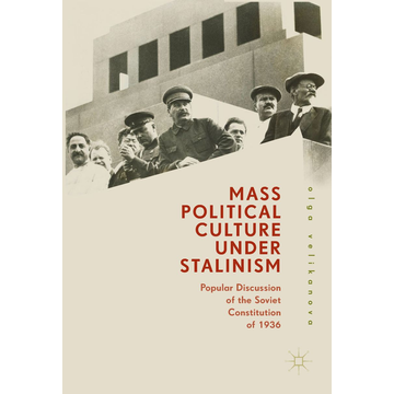 Olga Velikanova Mass Political Culture Under Stalinism - Popular Discussion of the Soviet Constitution of 1936