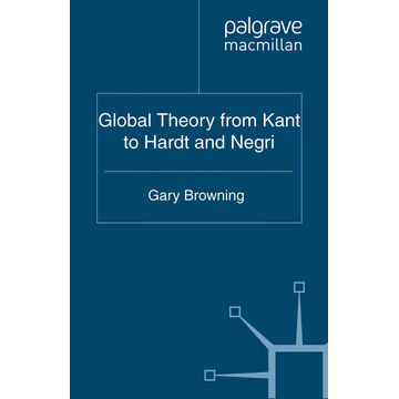 G. Browning Global Theory from Kant to Hardt and Negri
