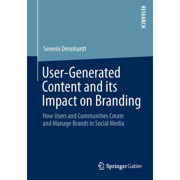 Severin Dennhardt User-Generated Content and its Impact on Branding - How Users and Communities Create and Manage Brands in Social Media