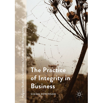 Simon Robinson The Practice of Integrity in Business