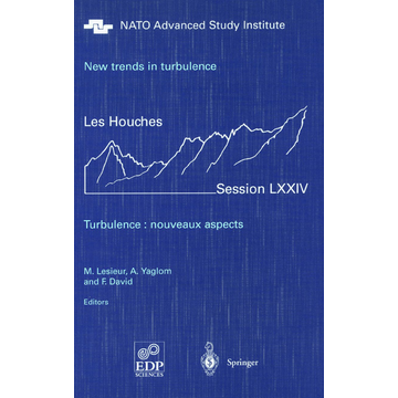 Lesieur, M. New trends in turbulence. Turbulence: nouveaux aspects - Les Houches Session LXXIV 31 July - 1 September 2000