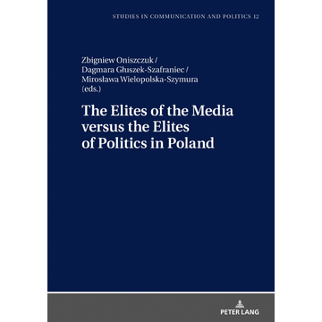 Peter Lang GmbH, Internationaler Verlag der Wissenschaften The Elites of the Media versus the Elites of Politics in Poland