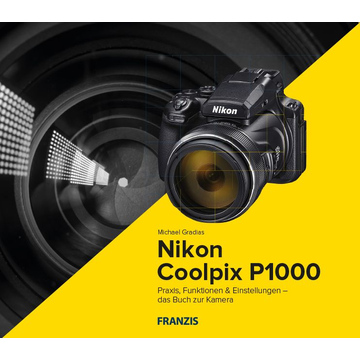 Michael Gradias Franzis Verlag Nikon Coolpix P1000 - The camera book