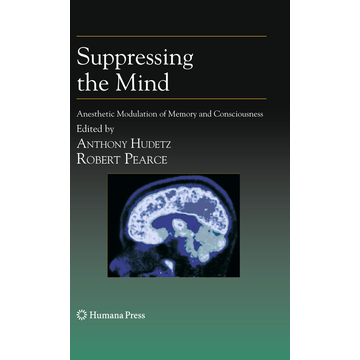 Humana Press Suppressing the Mind - Anesthetic Modulation of Memory and Consciousness