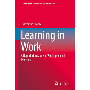 Raymond Smith Learning in Work - A Negotiation Model of Socio-personal Learning