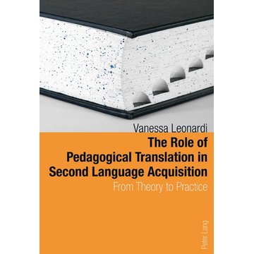 Vanessa Leonardi The Role of Pedagogical Translation in Second Language Acquisition - From Theory to Practice