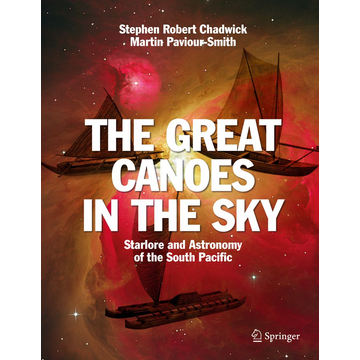 Stephen Robert Chadwick The Great Canoes in the Sky - Starlore and Astronomy of the South Pacific