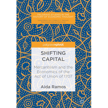 Aida Ramos Shifting Capital - Mercantilism and the Economics of the Act of Union of 1707