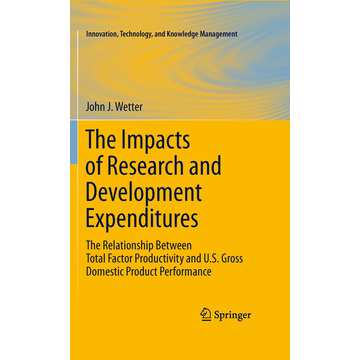 John J. Wetter The Impacts of Research and Development Expenditures - The Relationship Between Total Factor Productivity and U.S. Gross Domestic Product Performance