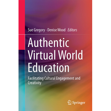 Springer Singapore Authentic Virtual World Education - Facilitating Cultural Engagement and Creativity