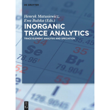 De Gruyter Inorganic Trace Analytics - Trace Element Analysis and Speciation