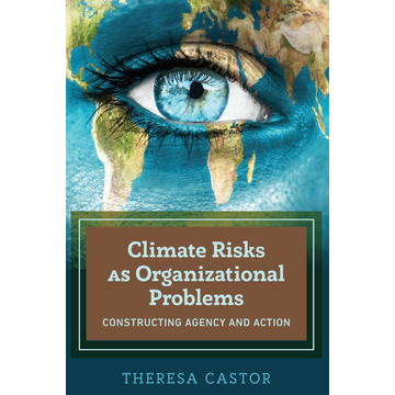 Theresa Castor Climate Risks as Organizational Problems - Constructing Agency and Action