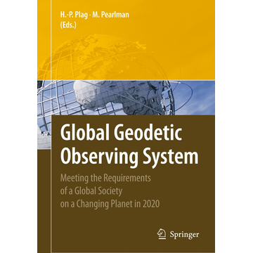 Springer Berlin Global Geodetic Observing System - Meeting the Requirements of a Global Society on a Changing Planet in 2020