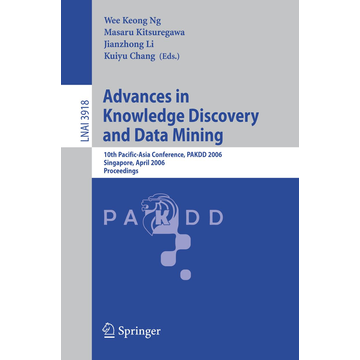 Springer Berlin Advances in Knowledge Discovery and Data Mining - 10th Pacific-Asia Conference, PAKDD 2006, Singapore, April 9-12, 2006, Proceedings