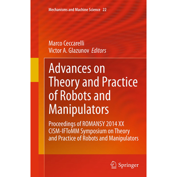 Springer International Publishing Advances on Theory and Practice of Robots and Manipulators - Proceedings of Romansy 2014 XX CISM-IFToMM Symposium on Theory and Practice of Robots and Manipulators