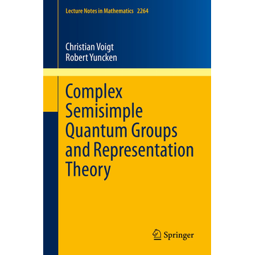 Christian Voigt Complex Semisimple Quantum Groups and Representation Theory