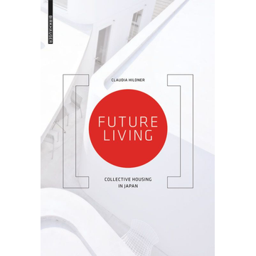 Claudia Hildner Future Living - Collective Housing in Japan