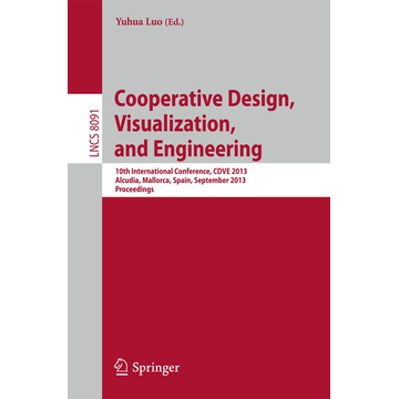 Springer Berlin Cooperative Design, Visualization, and Engineering - 10th International Conference, CDVE 2013, Alcudia, Spain, September 22-25, 2013, Proceedings