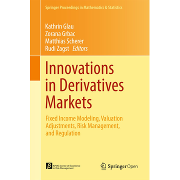 Springer International Publishing Innovations in Derivatives Markets - Fixed Income Modeling, Valuation Adjustments, Risk Management, and Regulation