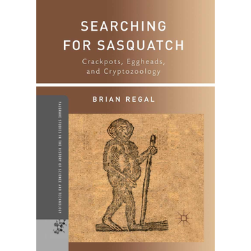 B. Regal Searching for Sasquatch - Crackpots, Eggheads, and Cryptozoology