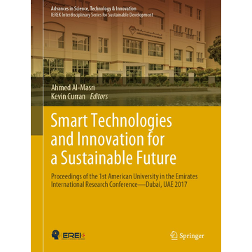 Springer International Publishing Smart Technologies and Innovation for a Sustainable Future - Proceedings of the 1st American University in the Emirates International Research Conference — Dubai, UAE 2017