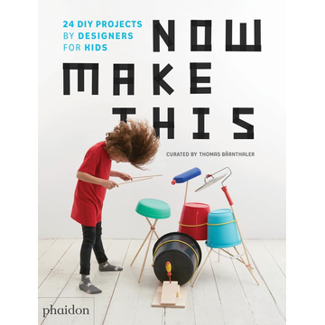 Thomas Bärnthaler Now Make This - 24 DIY Projects by Designers for Kids