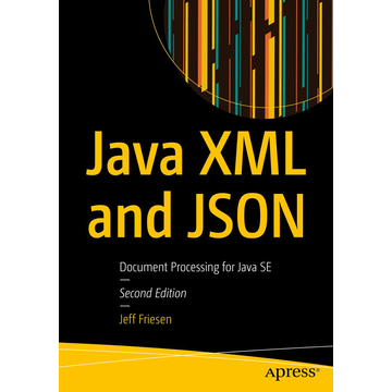 Jeff Friesen Java XML and JSON - Document Processing for Java SE