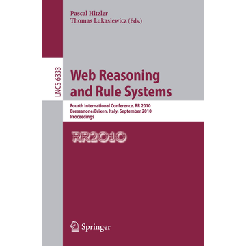 Springer Berlin Web Reasoning and Rule Systems - Fourth International Conference, RR 2010, Bressanone/Brixen, Italy, September 22-24, 2010. Proceedings