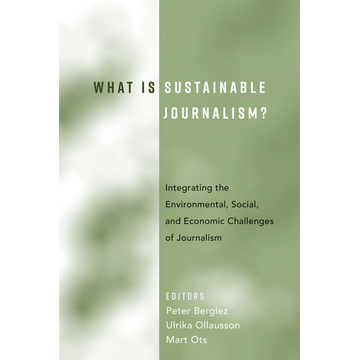 Peter Lang Publishing Inc. New York What Is Sustainable Journalism? - Integrating the Environmental, Social, and Economic Challenges of Journalism
