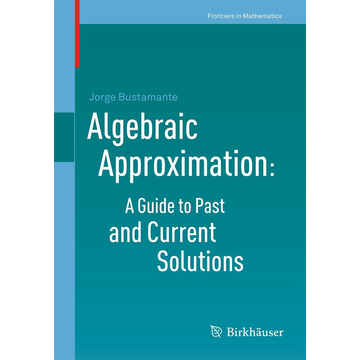 Jorge Bustamante Algebraic Approximation: A Guide to Past and Current Solutions